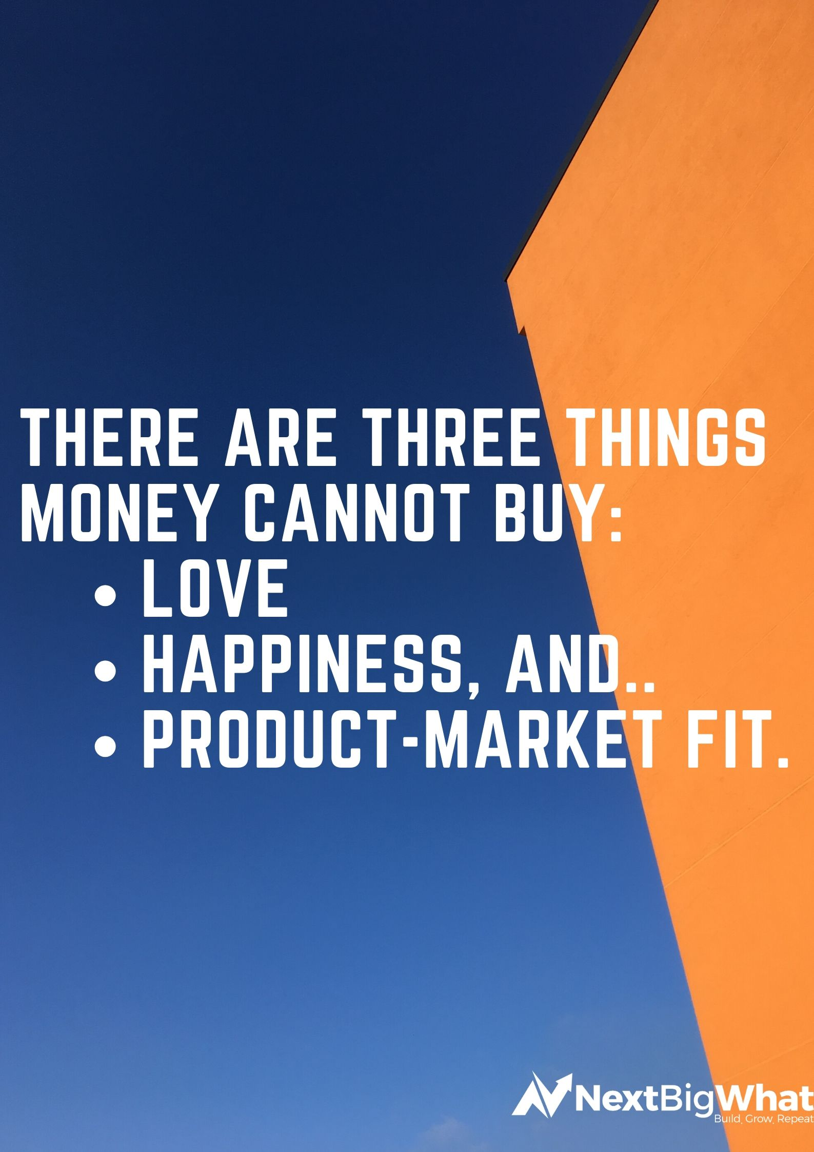 There are three things money cannot buy_ Love; Happiness, and Product-Market Fit.