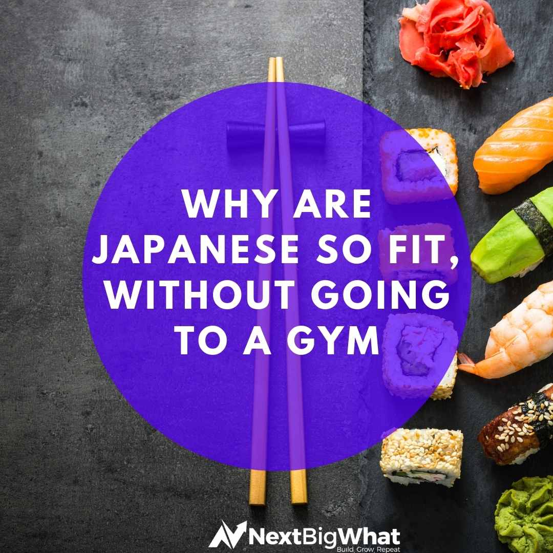 WHY ARE JAPANESE SO FIT, WITHOUT GOING TO A GYM