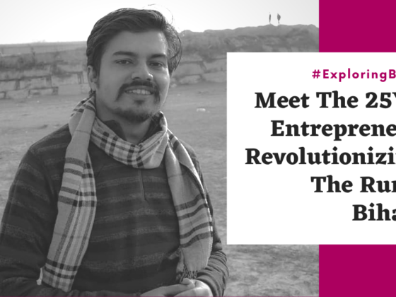 Exploring Bihar: Meet The 25YO Entrepreneur Revolutionizing The Rural Bihar!