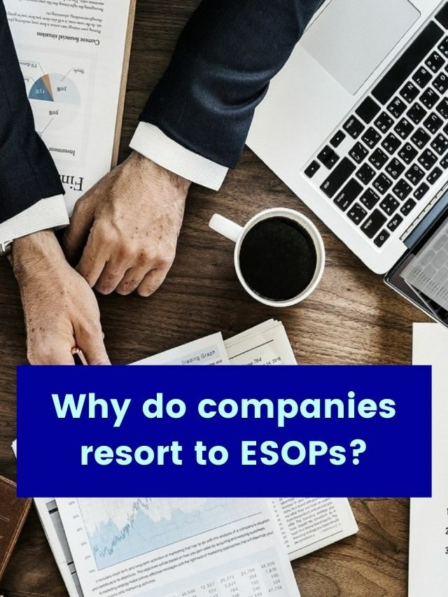 Why do companies resort to ESOPs?